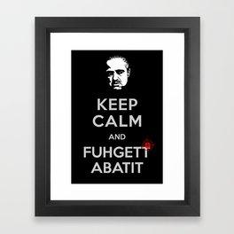 "Keep Calm & ""Fuhgettabatit"" Framed Art Print"