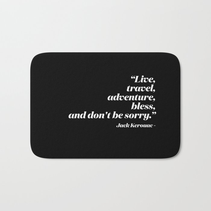 Live, travel, adventure, bless, and don't be sorry. Bath Mat