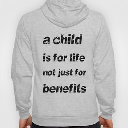 A Child's For Life Not Just For Benefits  Hoody