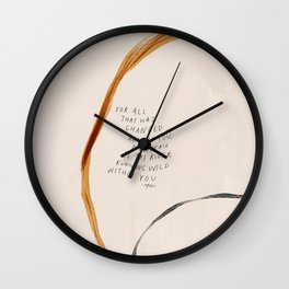 For All That Has Changed Around You, May Peace Be The River Running Wild Within You. Wall Clock