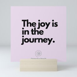 The joy is in the journey. Mini Art Print