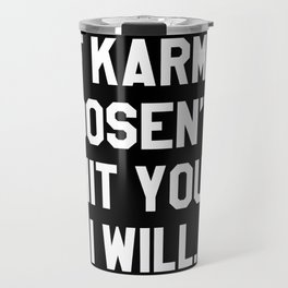 IF KARMA DOESN'T HIT YOU I WILL (Black & White) Travel Mug
