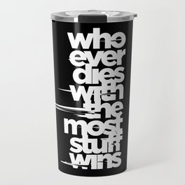 whoever dies with the most stuff wins Travel Mug