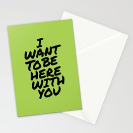I Want To Be Here With You Stationery Cards