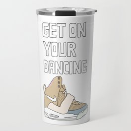 get on your dancing yeezys Travel Mug