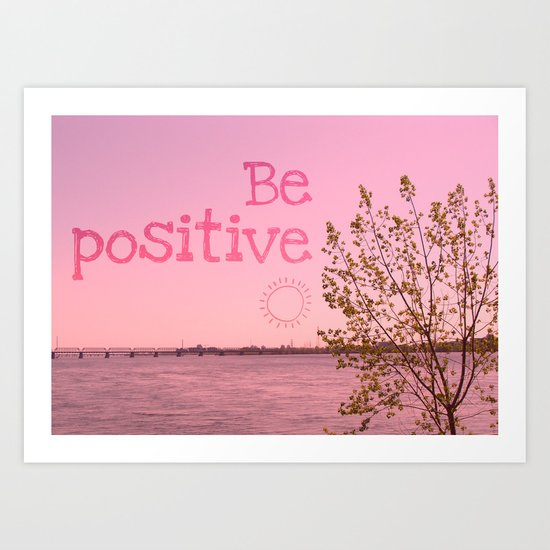 Be positive! Art Print