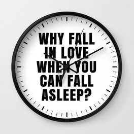 WHY FALL IN LOVE WHEN YOU CAN FALL ASLEEP? Wall Clock