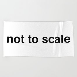 Not To Scale Beach Towel