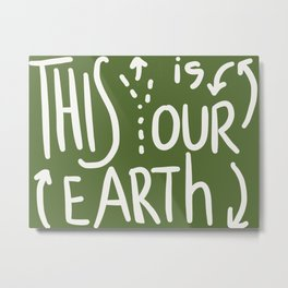 This Is (Y)Our Earth Metal Print
