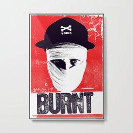 BURNT Metal Print