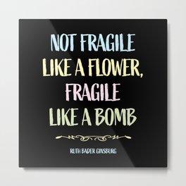 RBG - Fragile Like a Bomb Metal Print