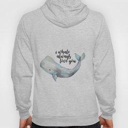 I Whale Always Love You Hoody
