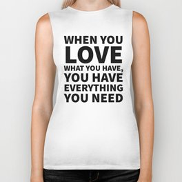 When You Love What You Have, You Have Everything You Need Biker Tank