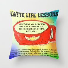 LATTE LIFE LESSONS ~ Follow each day like the pilgrimage that it is... Throw Pillow