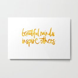 beautiful minds inspire others Metal Print
