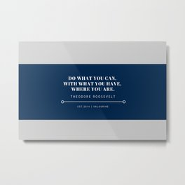 """Theodore Roosevelt Quote """"Do what you can, with what you have, where you are."""" Metal Print"""