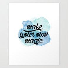 MAKE YOUR OWN MAGIC Art Print