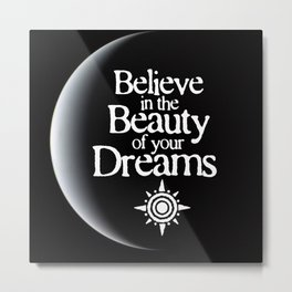 Believe in the Beauty of your Dreams Metal Print