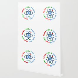 THINK LIKE A PROTON AND STAY POSITIVE Wallpaper