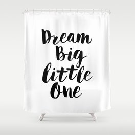Dream Big Little One black-white minimalist childrens room nursery poster home wall decor bedroom Shower Curtain