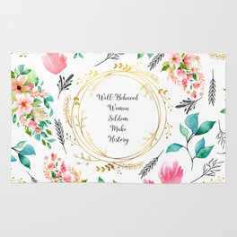 Well Behaved Women Seldom Make History - A floral pattern Rug