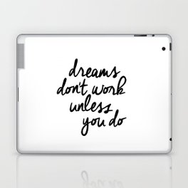 Dreams Don't Work Unless You Do black and white modern typographic quote canvas wall art home decor Laptop & iPad Skin