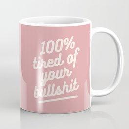 tired of your bullshit Coffee Mug