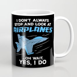 I Don't Always Stop and Look At Airplanes Military Jet Gift Coffee Mug