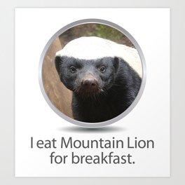 I eat Mountain Lion for breakfast. -OS XI Honey Badger Art Print