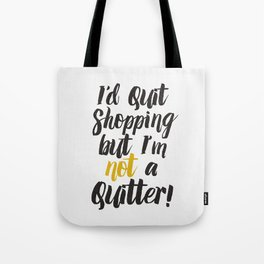 I'd quit, but... Tote Bag