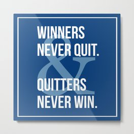 Winners Never Quit & Quitters Never Win. Metal Print