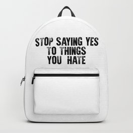 Stop saying yes to things you hate #minimalism Backpack