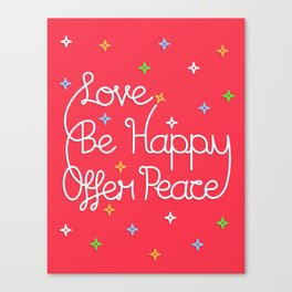 Love, Be Happy, Offer Peace Canvas Print