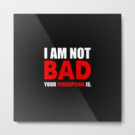 I am not bad funny quote Metal Print