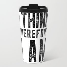 I think therefore I am - on white Travel Mug