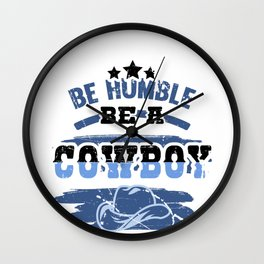 Cowboy Life Be Humble Be a Cowboy Wall Clock