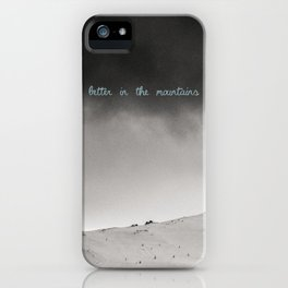 It's better in the mountains iPhone Case