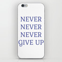 NEVER NEVER NEVER GIVE UP iPhone Skin