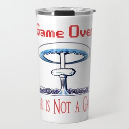 Game over. War is not a game Travel Mug