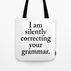 I am silently correcting your grammar Tote Bag
