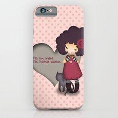 I'm not weird Slim Case iPhone 6s
