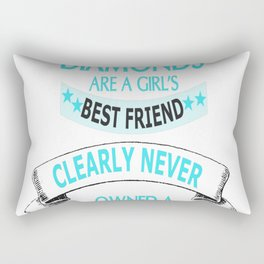 whoever said diamonds are a girls best friend clearly never owne Rectangular Pillow