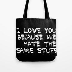 I love you because we hate the same stuff Tote Bag