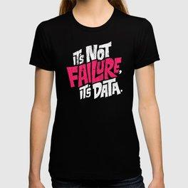 It's Not Failure, It's Data T-shirt