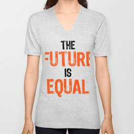 Social Justice Gift The Future is Equal Equality Unisex V-Neck