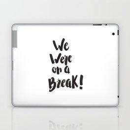 We Were On A Break!  Laptop & iPad Skin