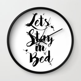Lets Stay In Bed Typography Quote Wall Clock