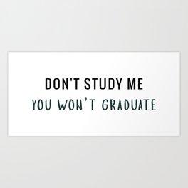 Don't study me Art Print