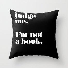 Don't Judge Me. Throw Pillow