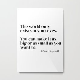 The world only exists in your eyes Metal Print